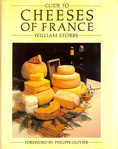 Guide to Cheeses of France: Stobbs, William