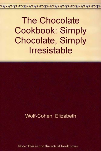 9781850764052: 'The Chocolate Cookbook: Simply Chocolate, Simply Irresistable'