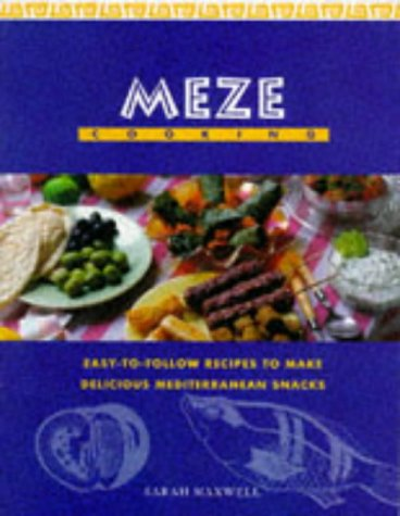 MEZE COOKING: EASY TO FOLLOW RECIPES TO: SARAH MAXWELL