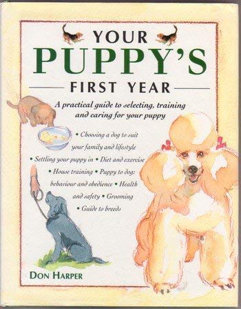 Your Puppy's First Year : A Practical Guide to Selecting, Training and Caring for Your Puppy