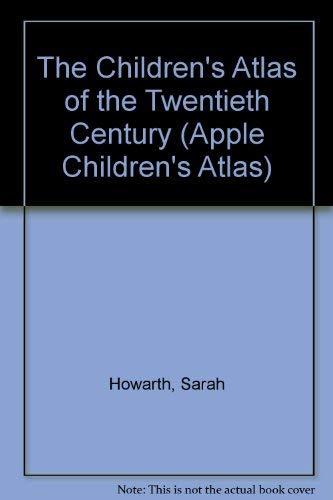 9781850766230: The Children's Atlas of the Twentieth Century (Apple Children's Atlas)