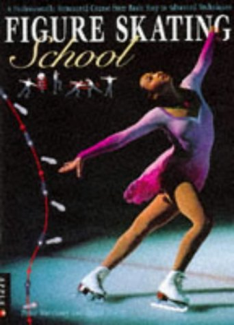 9781850767060: Figure Skating School: A Professionally Structured Course from Basic Steps to Advanced Techniques