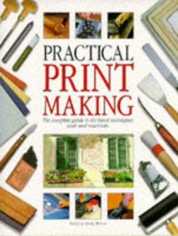 9781850767091: Practical Printmaking: The Complete Guide to the Latest Techniques, Tools and Materials