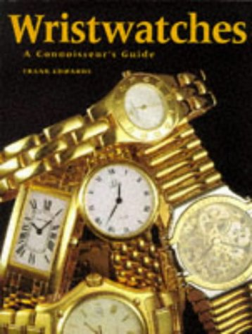 Wristwatches: A Connoisseur s Guide