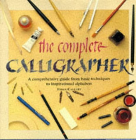 The Complete Calligrapher: A Comprehensive Guide from Basic Techniques to Inspirational Alphabets (1850767734) by Emma Callery