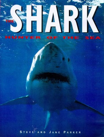 The Shark: Hunter of the Sea (1850768609) by Steve Parker; Jane Parker