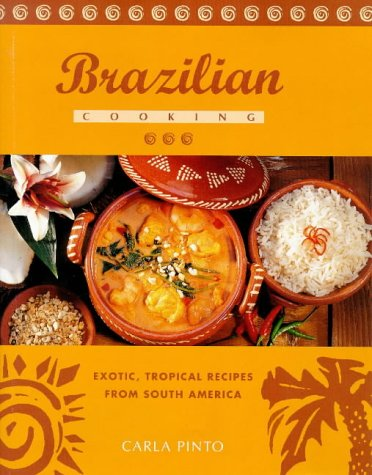 9781850769576: Brazilian Cooking: Exotic, Tropical Recipes from South America
