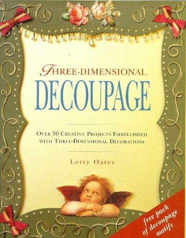 9781850769743: Three-dimensional Decoupage: Over 30 Creative Projects Embellished with Three-dimensional Decorations