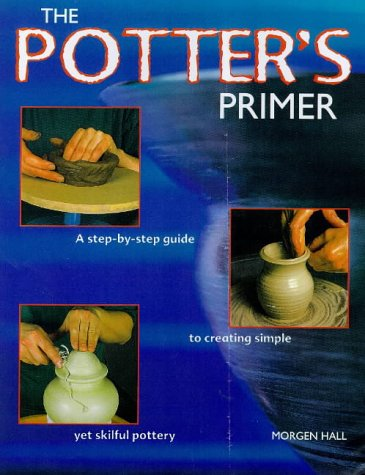 9781850769767: The Potter's Primer: A Step-by-step Guide to Creating Simple Yet Skilful Pottery
