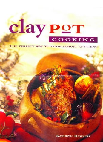 9781850769934: Claypot Cooking: The Perfect Way to Cook Almost Anything