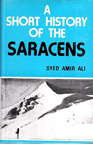 A Short History of the Saracens: Being: Ameer Ali Syed