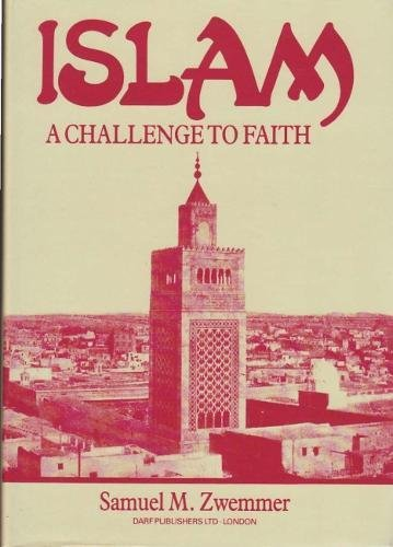 Islam. A Challenge to Faith. Studies on the Mohammedan Religion and the Needs and Opportunities of ...