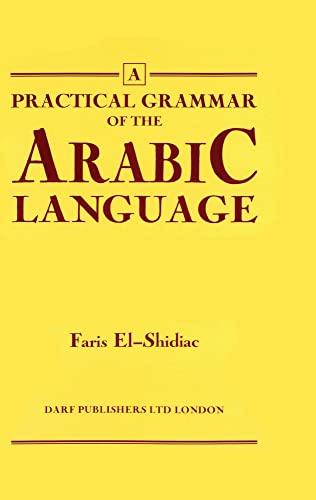 A Practical Grammar of the Arabic Language: El-Shidiac, Faris