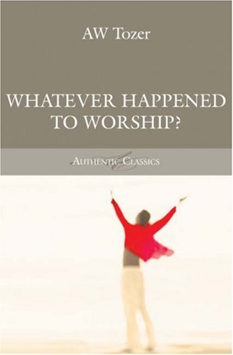 9781850780106: Whatever Happened to Worship? (Tozer Classics Series)