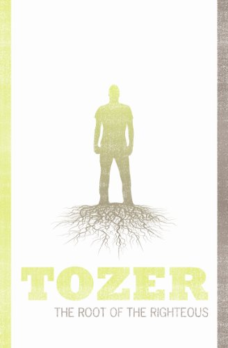 Root of the Righteous Tozer (Tozer Classics: A W Tozer