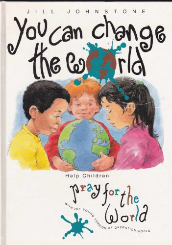 9781850781080: You Can Change the World: An A-Z Guide to Praying for People Who Still Need to Hear About God's Love