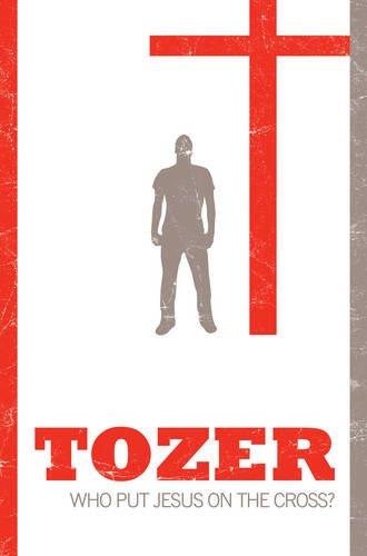 9781850782025: Who Put Jesus on the Cross? (Tozer Classics Series)