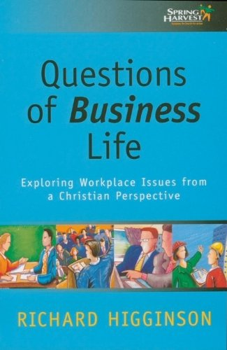 Questions of Business Life: Exploring Workplace Issues from a Christian Perspective: Higginson, ...