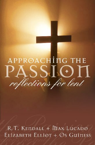 Approaching the Passion: Words of Reflection: Kendall, R. T.