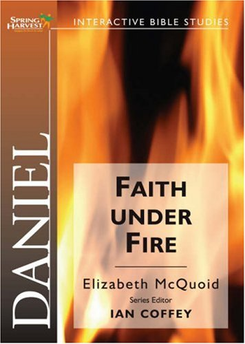 9781850786177: Daniel: Faith Under Fire (Spring Harvest Bible Studies)