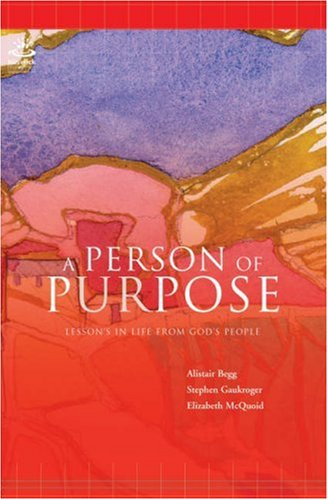 A Person of Purpose: Lessons in life from God's people (1850786429) by Alistair Begg; Elizabeth McQuoid; Stephen Gaukroger