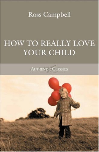 9781850786757: How to Really Love Your Child (Authentic Classics)