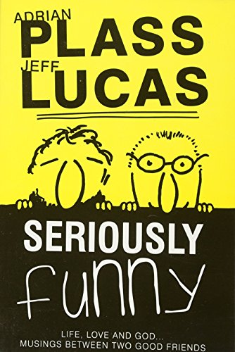 Seriously Funny #01: Life, Love & God...Musings Between Two Good Friends: Lucas, Jeff; Plass, ...