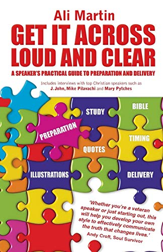 9781850789932: Get it Across Loud and Clear: A Speaker's Practical Guide to Preparation and Delivery