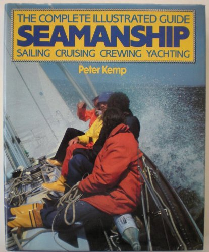 SEAMANSHIP: THE COMPLETE ILLUSTRATED GUIDE: SAILING, CRUISING, CREWING, YACHTING.