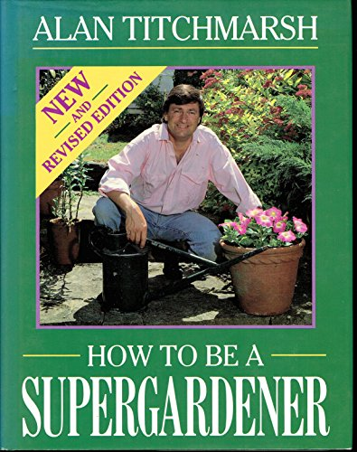 9781850791584: How to be a Supergardener