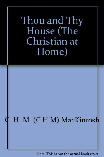 Thou and Thy House (The Christian at Home): MacKintosh, C. H. M. (C H M)