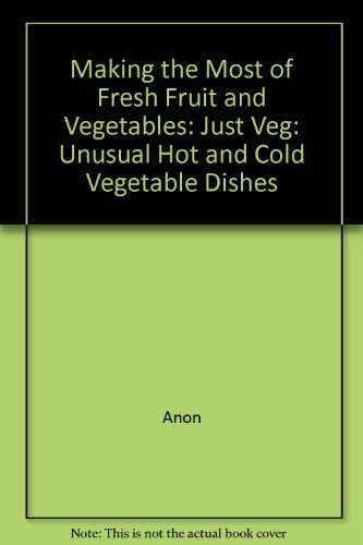 9781850812722: Making the Most of Fresh Fruit and Vegetables: Just Veg: Unusual Hot and Cold Vegetable Dishes