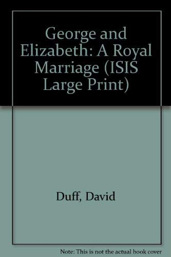 9781850890324: George and Elizabeth: A Royal Marriage (ISIS Large Print)