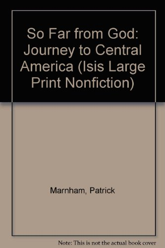 So Far from God: A Journey to Central America (Isis Large Print Nonfiction) (1850891273) by Patrick Marnham