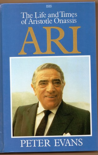 9781850891369: Ari: Life and Times of Aristotle Socrates Onassis (Isis Large Print Nonfiction)