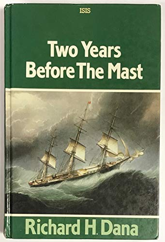 Two Years Before the Mast (Isis Large Print Nonfiction): Dana, Richard Henry