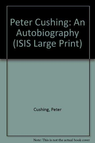 9781850891413: Peter Cushing: An Autobiography (Isis Large Print Nonfiction)
