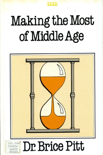 Making the Most of Middle Age (ISIS Large Print): Pitt, Brice