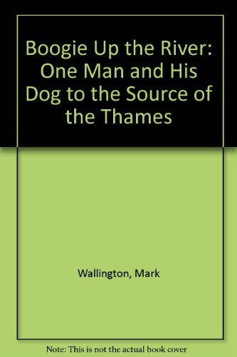 9781850892878: Boogie Up the River: One Man and His Dog to the Source of the Thames