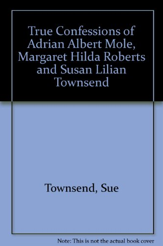 9781850893493: True Confessions of Adrian Albert Mole, Margaret Hilda Roberts and Susan Lilian Townsend