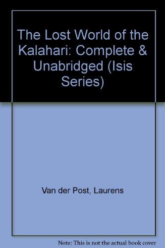 The Lost World of the Kalahari (Isis Series): Laurens Van Der Post