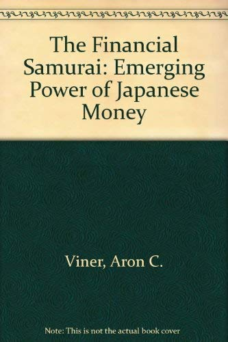 The Financial Samurai: Emerging Power of Japanese Money.: Viner, Aron