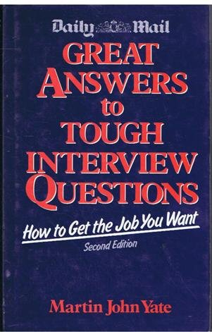 Great Answers to Tough Interview Questions (1850916659) by Martin John Yate