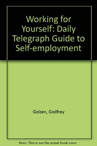 "Working for Yourself: "" Daily Telegraph "" Guide to Self-employment: Golzen, Godfrey"