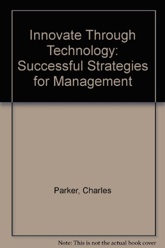 Innovate Through Technology: Successful Strategies for Management (185091799X) by Charles Parker