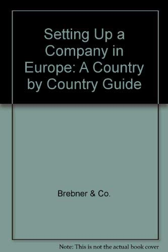 Setting Up a Company in the European Community: A Country by Country Guide: Brebner & Co.