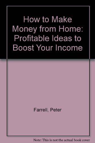 How to Make Money from Home: Profitable Ideas to Boost Your Income (1850919054) by Peter Farrell