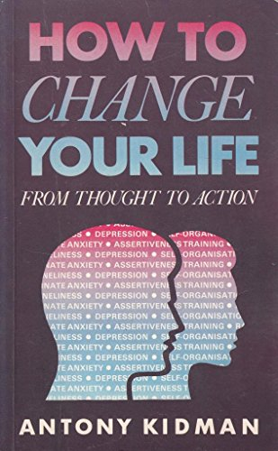 How to Change Your Life: Tactics for Moving from Thought to Action: Kidman, Antony
