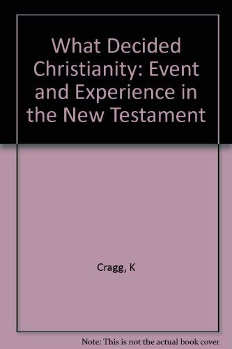 What Decided Christianity: Event and Experience in: Cragg, Kenneth