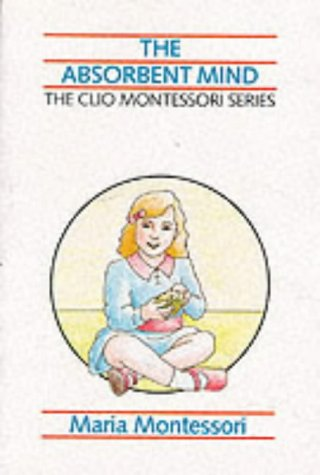 The Absorbent Mind (The Clio Montessori series): Montessori, Maria